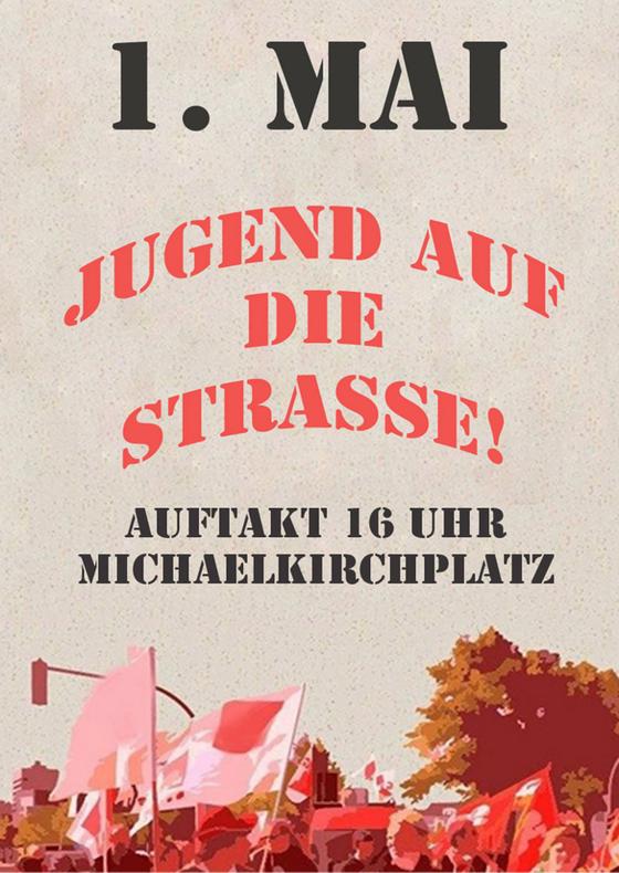 1. Mai. Jugend auf die Strasse! Auftakt 16 Uhr Michaelkirchplatz