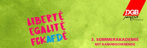 LIBERTÉ EGALITÉ FCKAFDÉ 3. Sommerakademie mit Kanuwochenende