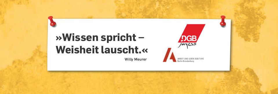 """""""Wissen spricht - Weisheit lauscht."""" Willy Maurer. Logos der DGB-Jugend unc von Arbeit und Leben Berlin-Brandenburg"""