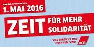 1. Mai 2016: Mehr Zeit für Solidarität! Viel erreicht und noch viel vor! DGB